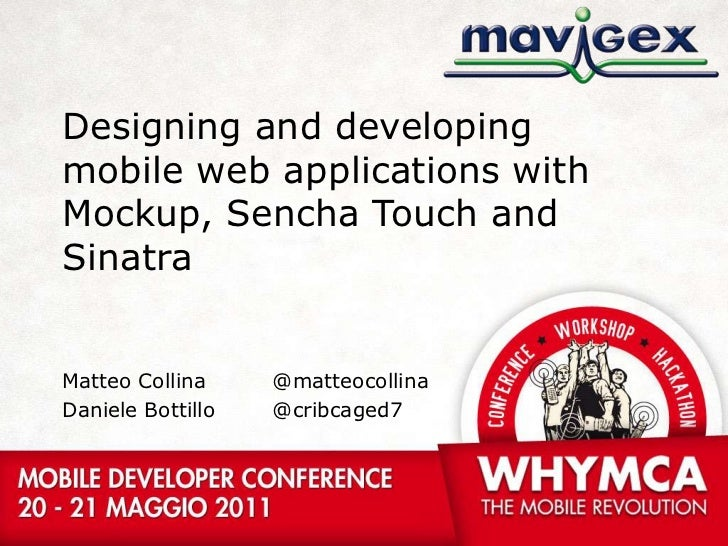Designing and developing mobile web applicationswithMockup, SenchaTouch and Sinatra<br />Matteo Collina<br />Daniele Botti...