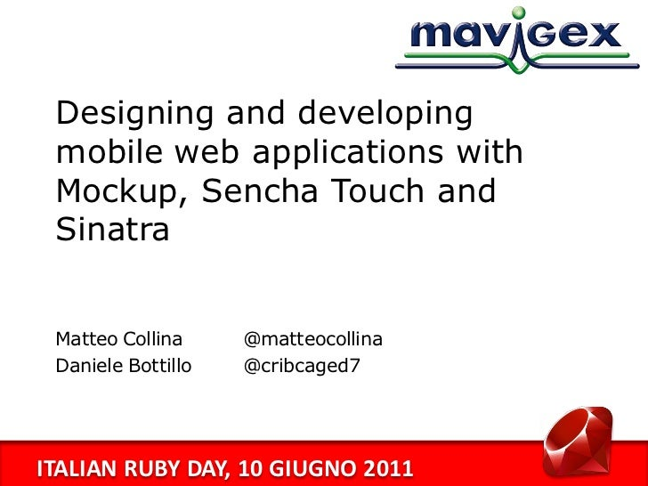 Designing and developing mobile web applications with Mockup, Sencha Touch and Sinatra Matteo Collina     @matteocollina D...