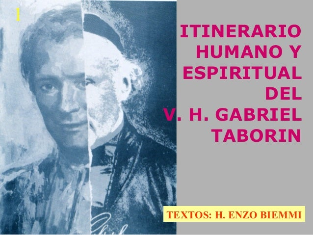 ITINERARIO HUMANO Y ESPIRITUAL DEL V. H. GABRIEL TABORIN TEXTOS: H. ENZO BIEMMI 1
