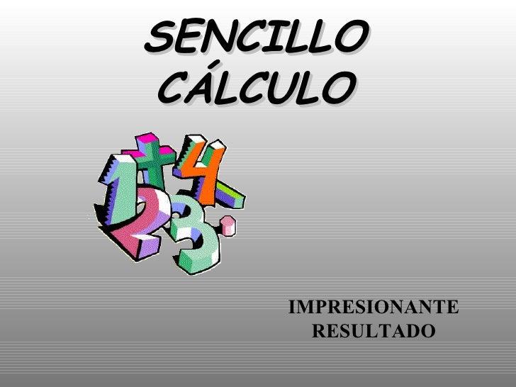 SENCILLO CÁLCULO IMPRESIONANTE RESULTADO