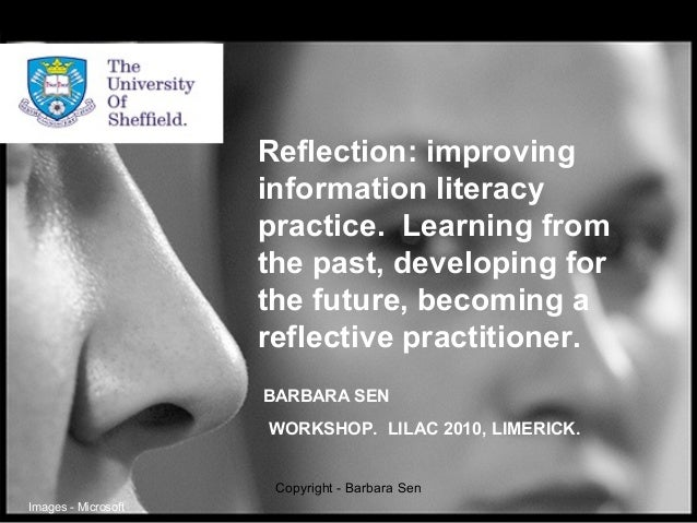 Reflection: improving information literacy practice. Learning from the past, developing for the future, becoming a reflect...