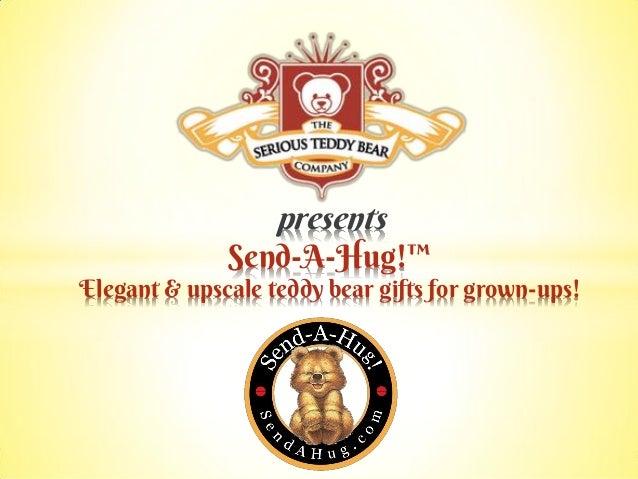 presents Send-A-Hug!™ Elegant & upscale teddy bear gifts for grown-ups!