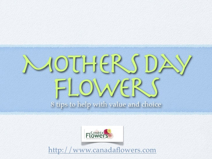 Mothers Day  Flowers  8 tips to help with value and choice      http://www.canadaflowers.com