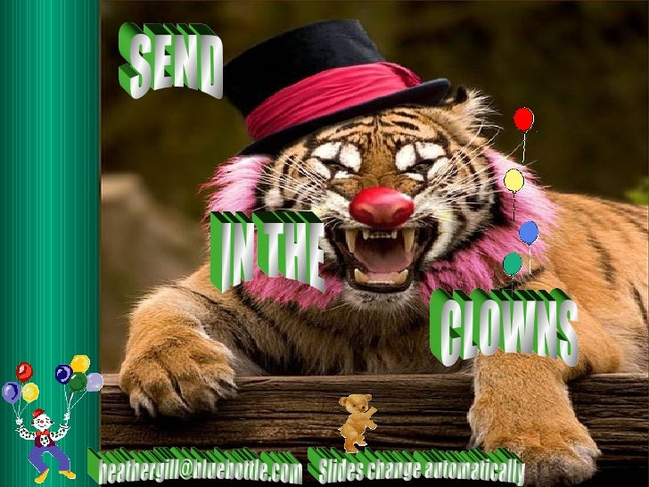 SEND  IN THE CLOWNS [email_address] Slides change automatically