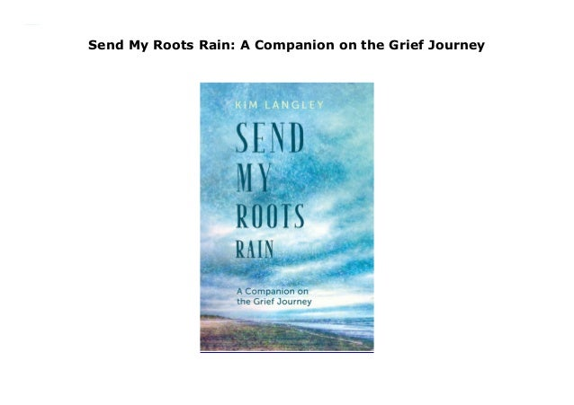A Companion on the Grief Journey Send My Roots Rain