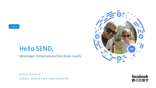 Hello SEND, Messenger: Conversations that drives results G L O B A L M A R K E T I N G P A R T N E R S H I P S P A O L O P...
