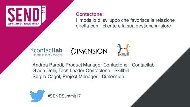 #SENDSummit17 Contactone: Il modello di sviluppo che favorisce la relazione diretta con il cliente e la sua gestione in-st...