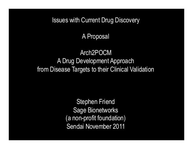 Issues with Current Drug Discovery                  A Proposal                Arch2POCM        A Drug Development Approach...