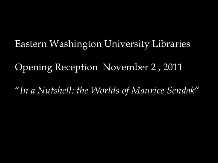 "Eastern Washington University Libraries Opening Reception  November 2 , 2011 "" In a Nutshell: the Worlds of Maurice Sendak """
