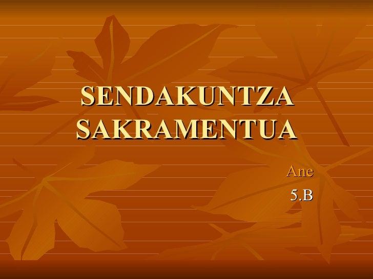 SENDAKUNTZA SAKRAMENTUA Ane 5.B