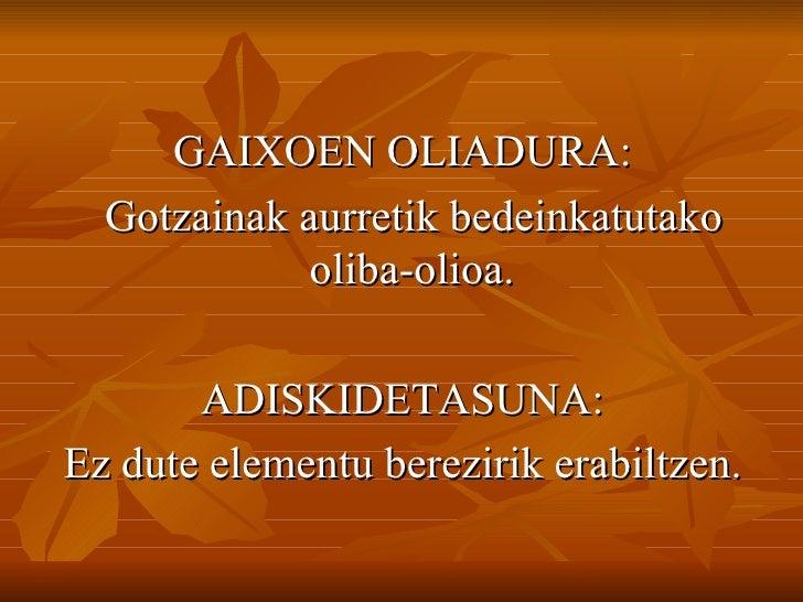 <ul><li>GAIXOEN OLIADURA: </li></ul><ul><li>Gotzainak aurretik bedeinkatutako oliba-olioa.  </li></ul><ul><li>ADISKIDETASU...