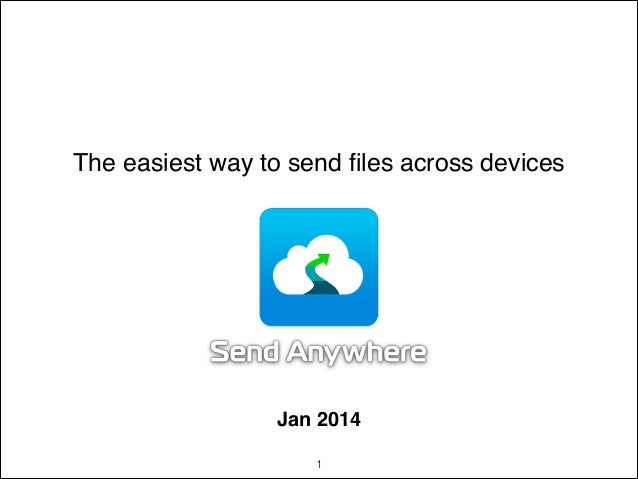 The easiest way to send files across devices  !  Jan 2014 !1