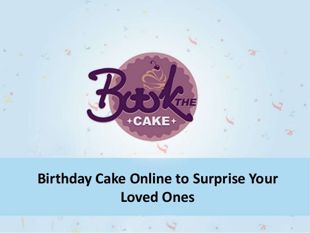 Send birthday cakes online to surprise your near and dear ones