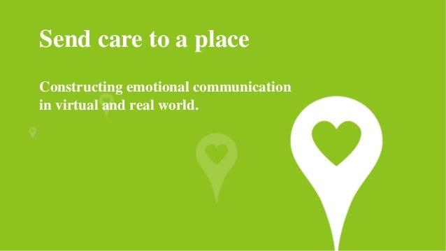 Send care to a place Constructing emotional communication in virtual and real world.