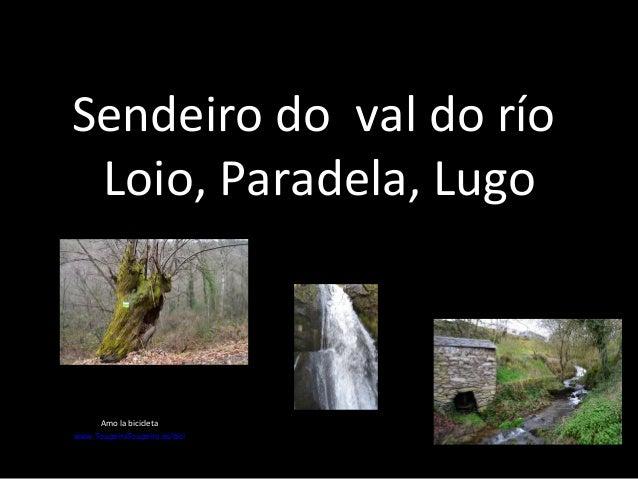 Sendeiro do val do río Loio, Paradela, Lugo     Amo la bicicletawww.ToupeiraToupeiro.es/bici