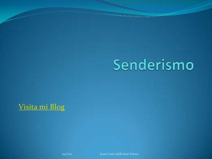 Senderismo<br />Visita mi Blog<br />14/1/10                                Juan Luis valdomar Insua<br />