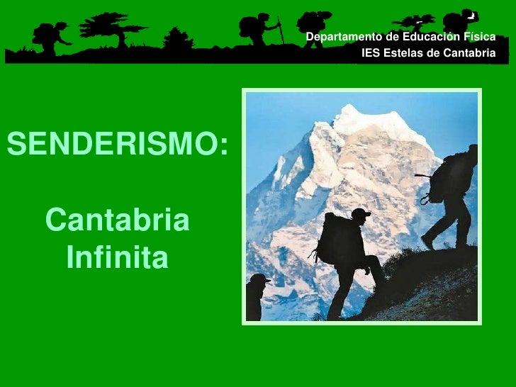 Departamento de Educación Física<br />IES Estelas de Cantabria<br />SENDERISMO:CantabriaInfinita<br />