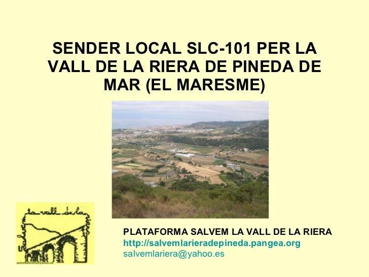 SENDER LOCAL SLC-101 PER LA VALL DE LA RIERA DE PINEDA DE MAR (EL MARESME) PLATAFORMA SALVEM LA VALL DE LA RIERA http :// ...