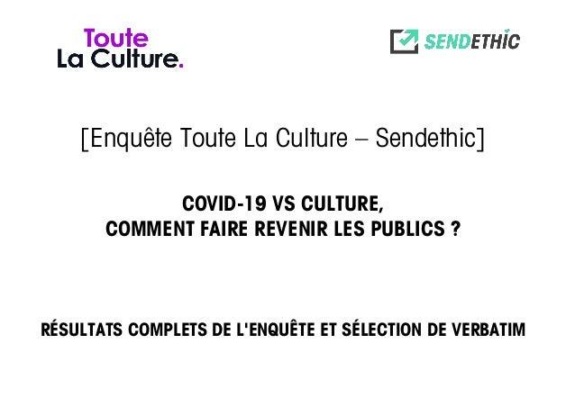 [Enquête Toute La Culture – Sendethic] COVID-19 VS CULTURE, COMMENT FAIRE REVENIR LES PUBLICS ? RÉSULTATS COMPLETS DE L'EN...