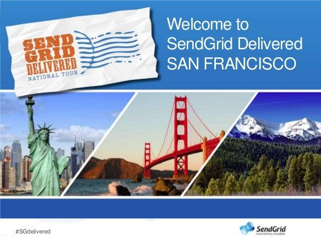 Welcome to               SendGrid Delivered               SAN FRANCISCO#SGdelivered