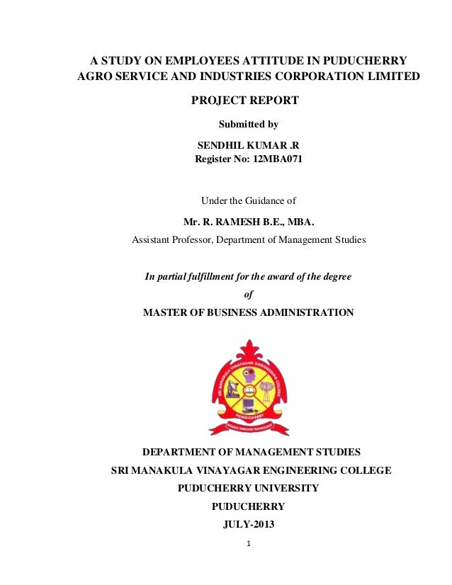 1 A STUDY ON EMPLOYEES ATTITUDE IN PUDUCHERRY AGRO SERVICE AND INDUSTRIES CORPORATION LIMITED PROJECT REPORT Submitted by ...