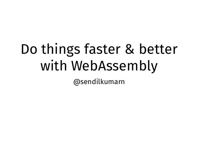 Do things faster and better with WebAssembly - Sendil Kumar