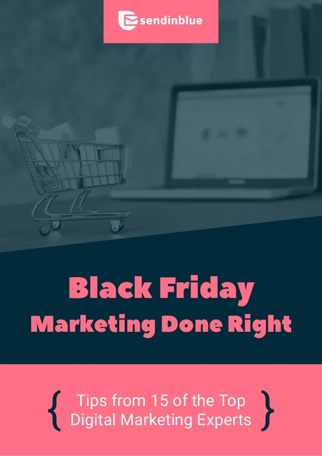 Black Friday Marketing Done Right Tips from 15 of the Top Digital Marketing Experts