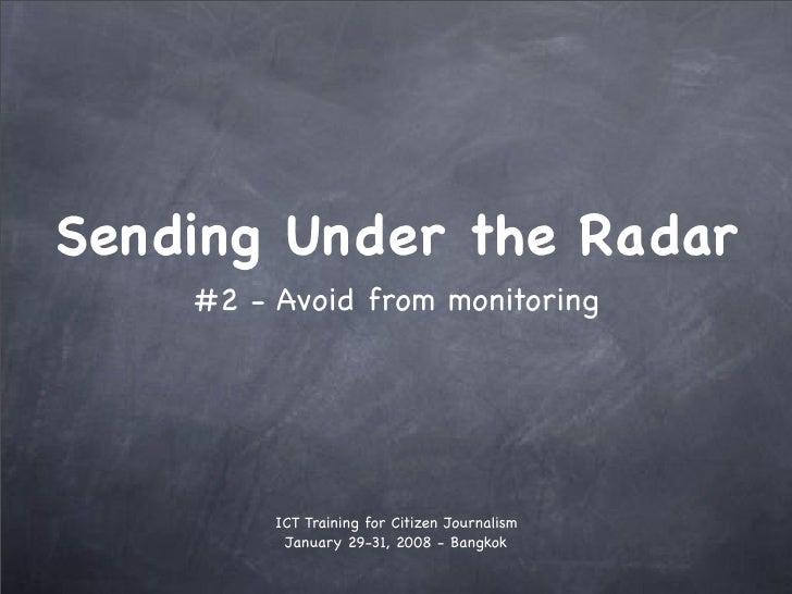 Sending Under the Radar     #2 - Avoid from monitoring              ICT Training for Citizen Journalism           January ...