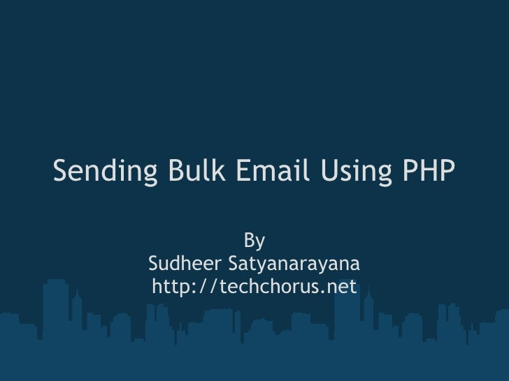 Sending Bulk Email Using PHP By Sudheer Satyanarayana http://techchorus.net