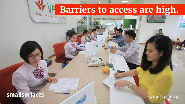 Interna<onal Banker Barriers to access are high. smallsurfaces