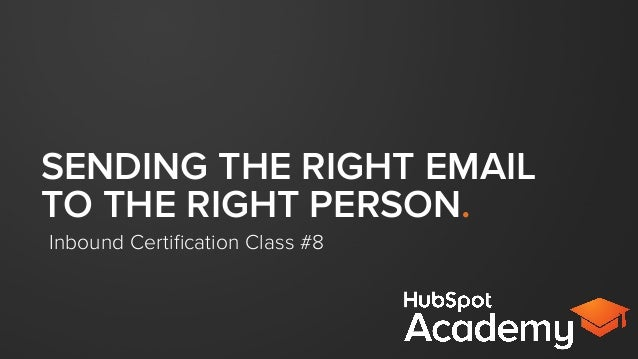 SENDING THE RIGHT EMAIL TO THE RIGHT PERSON. Inbound Certification Class #8