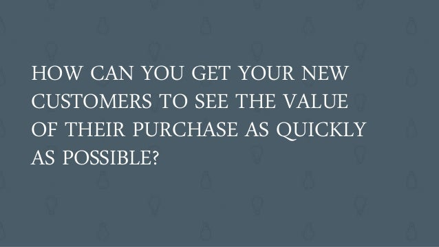 1. Provide value 2. Listen for cues 3. Pay attention to context THREE RULES FOR ONGOING CUSTOMER SUCCESS