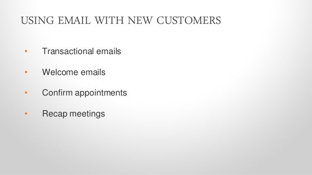 • Provide exclusive access • Give customer discounts • Create a referral program CREATING EVANGELISTS USING EMAIL