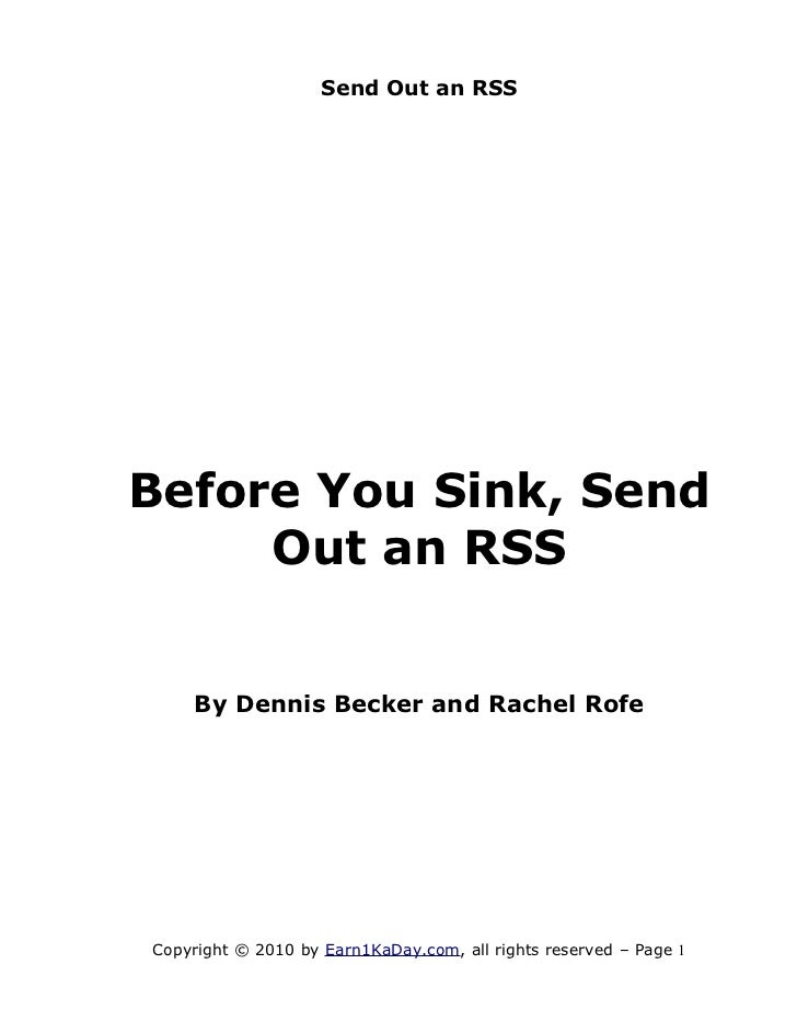 Send Out an RSSBefore You Sink, Send     Out an RSS    By Dennis Becker and Rachel RofeCopyright © 2010 by Earn1KaDay.com,...
