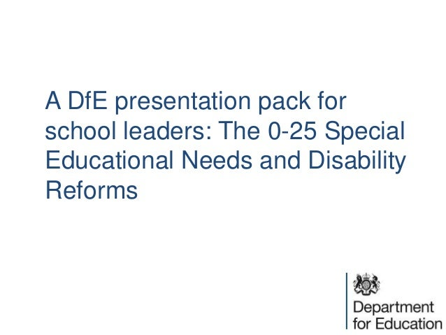 A DfE presentation pack for school leaders: The 0-25 Special Educational Needs and Disability Reforms