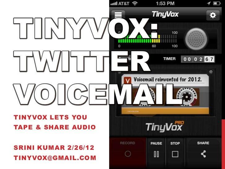 TINYVOX:TWITTERVOICEMAILTINYVOX LETS YOUTAPE & SHARE AUDIOSRINI KUMAR 2/26/12TINYVOX@GMAIL.COM