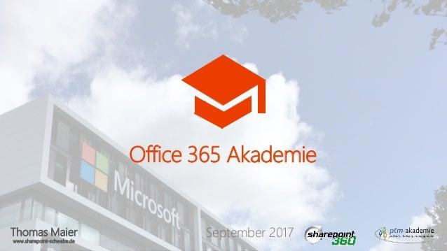 Thomas Maier www.sharepoint-schwabe.de Office 365 Akademie September 2017