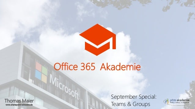 Thomas Maier www.sharepoint-schwabe.de Office 365 Akademie September Special: Teams & Groups