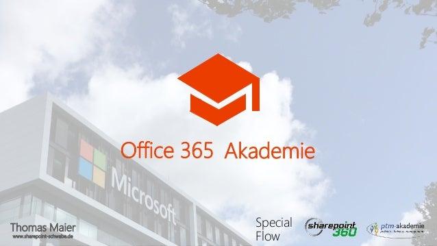 Thomas Maier www.sharepoint-schwabe.de Office 365 Akademie Special Flow