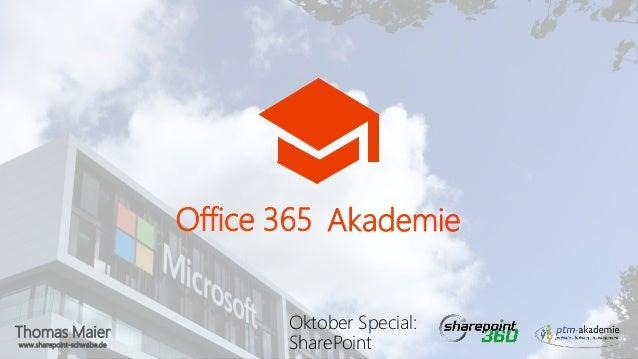 Thomas Maier www.sharepoint-schwabe.de Office 365 Akademie Oktober Special: SharePoint