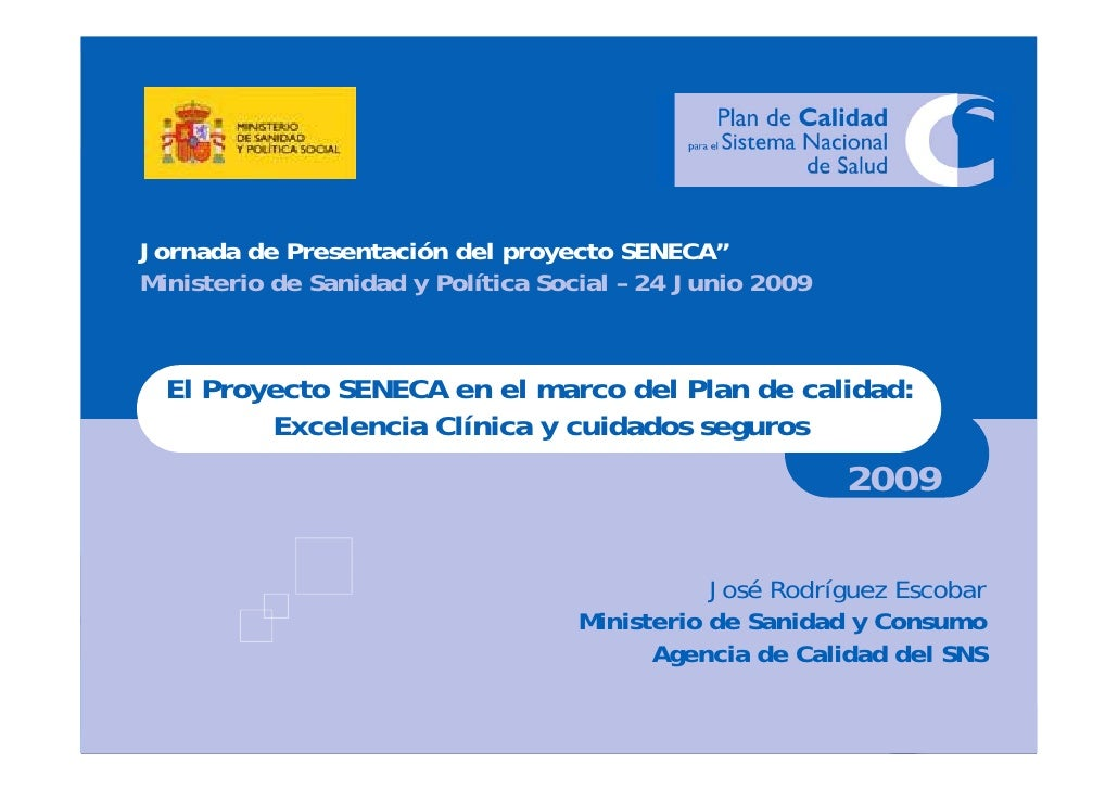 """Jornada de Presentación del proyecto SENECA""""   Ministerio de Sanidad y Política Social – 24 Junio 2009        El Proyecto ..."""