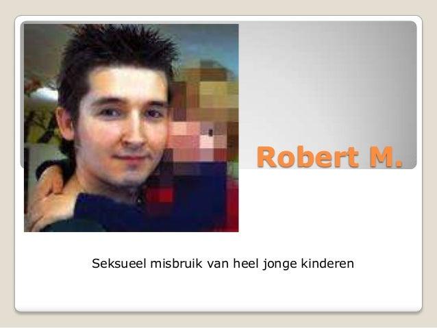 Robert M. Seksueel misbruik van heel jonge kinderen