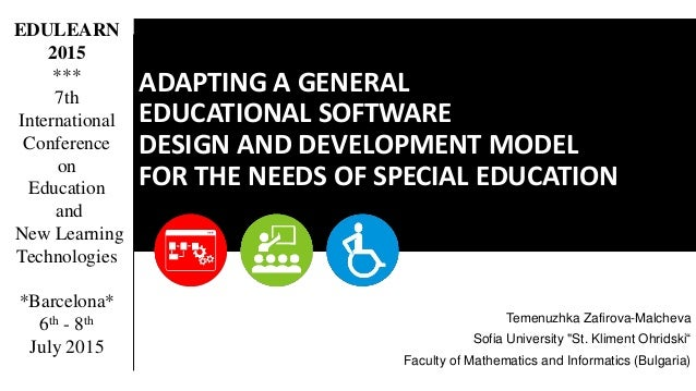 ADAPTING A GENERAL EDUCATIONAL SOFTWARE DESIGN AND DEVELOPMENT MODEL FOR THE NEEDS OF SPECIAL EDUCATION Temenuzhka Zafirov...