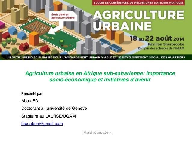 Agriculture urbaine en Afrique sub-saharienne: Importance  socio-économique et initiatives d'avenir  Présenté par:  Abou B...