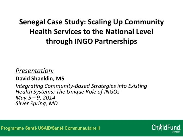 Senegal Case Study: Scaling Up Community Health Services to the National Level through INGO Partnerships Presentation: Dav...