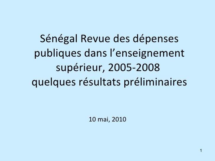 Sénégal Revue des dépenses publiques dans l'enseignement supérieur, 2005-2008  quelques résultats préliminaires 10 mai, 2010