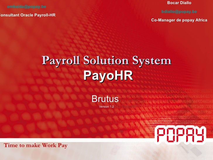 Payroll Solution System   PayoHR Brutus  Version 1.2 Time to make Work Pay Olivier Mbaidanem [email_address] Consultant Or...