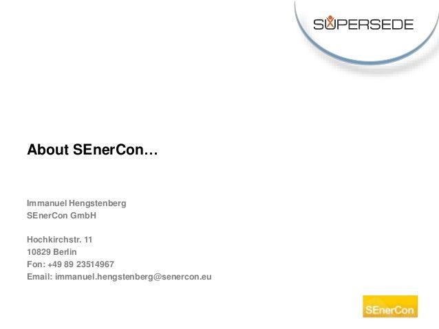 Immanuel Hengstenberg SEnerCon GmbH Hochkirchstr. 11 10829 Berlin Fon: +49 89 23514967 Email: immanuel.hengstenberg@senerc...