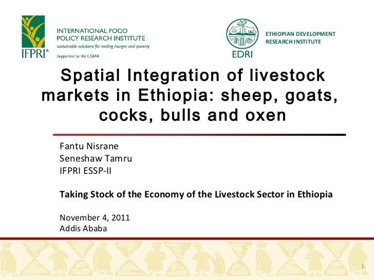 Spatial Integration of livestock markets in Ethiopia: sheep, goats,  cocks, bulls and oxen Fantu Nisrane Seneshaw Tamru IF...