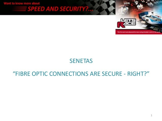 "SENETAS""FIBRE OPTIC CONNECTIONS ARE SECURE - RIGHT?""                                                1"